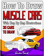 How to Draw Muscle Cars With Step By Step Illustrations: Master the Art of Drawing 30 Muscle Cars in 3D like Plymouth, Chevrolet, Dodge & Ford