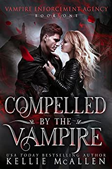 Compelled by the Vampire: A Paranormal Romance (Vampire Enforcement Agency Book 1) by [McAllen, Kellie]