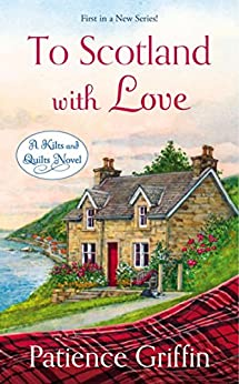 To Scotland With Love (Kilts and Quilts Book 1) by [Griffin, Patience]