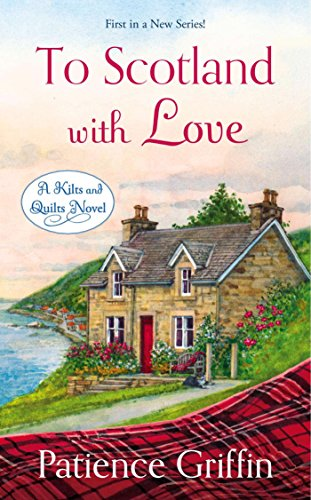 To Scotland With Love (Kilts and Quilts Book 1) ()