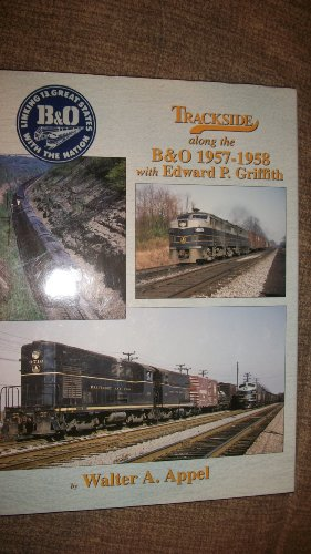 Trackside along the B&O 1957-1958 with Edward P. Griffith