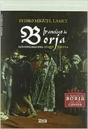 Francisco De Borja Los Enigmas De (Novela Historica): Amazon.es: PedrO Miguel Lamet: Libros