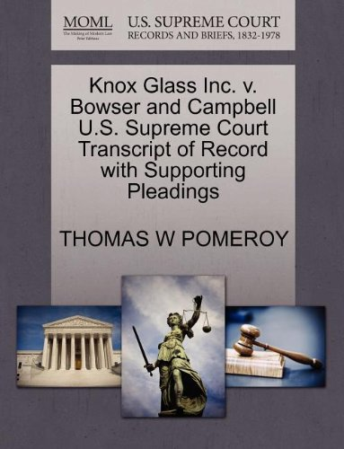 Knox Glass Inc. v. Bowser and Campbell U.S. Supreme Court Transcript of Record with Supporting Pleadings