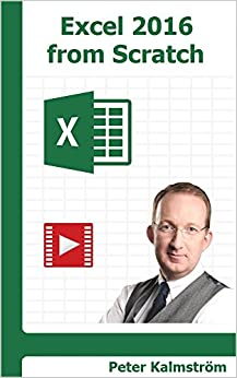 Excel 2016 from Scratch: Excel course with demos and exercises by [Kalmström, Peter]