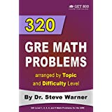 320 GRE Math Problems arranged by Topic and Difficulty Level: 160 GRE Questions with Solutions, 160 Additional Questions with Answers