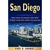San Diego: Ten Ways to Enjoy The Best Food, Beaches and Locations While On Vacation in 2018 (Get Published Travel Series Book 2)