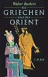 Die Griechen und der Orient: Von Homer bis zu den Magiern