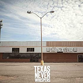 Texas Never Whispers