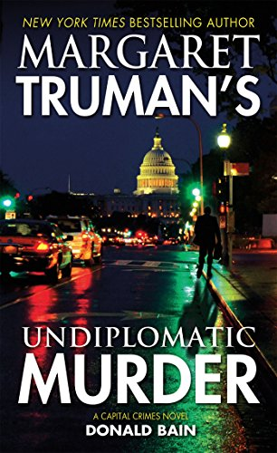 Margaret Truman's Undiplomatic Murder: A Capital Crimes Novel