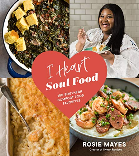 Book Cover: I Heart Soul Food: 100 Southern Comfort Food Favorites