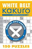 White Belt Kakuro: 150 Puzzles (Martial Arts Puzzles Series)