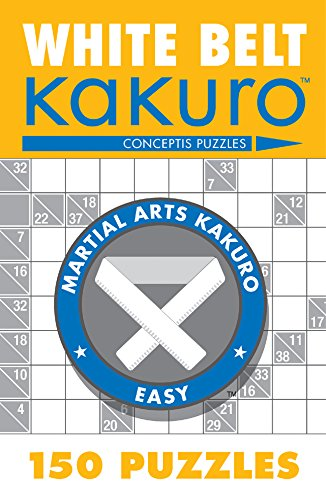 White Belt Kakuro: 150 Puzzles (Martial Arts Puzzles Series) ()