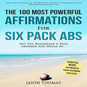 The 100 Most Powerful Affirmations for Six Pack Abs Audiobook