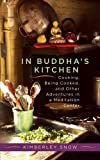 In Buddha s Kitchen: Cooking, Being Cooked, and Other Adventures in a Meditation Center