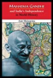 Mahatma Gandhi and India's Independence in World History, Ann Malaspina, 0766013987