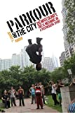 img - for Parkour and the City: Risk, Masculinity, and Meaning in a Postmodern Sport (Critical Issues in Sport and Society) book / textbook / text book