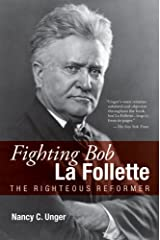 Fighting Bob La Follette: The Righteous Reformer Paperback