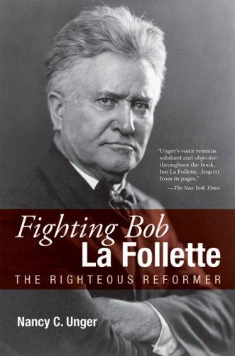 Fighting Bob La Follette: The Righteous Reformer