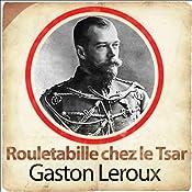 Rouletabille chez le Tsar (Les aventures de Rouletabille 3) | Gaston Leroux