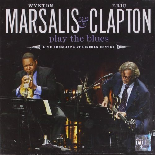 Wynton Marsalis & Eric Clapton Play The Blues- Live From Jazz At Lincoln Center by Wynton Marsalis And Eric Clapton