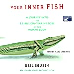 Your Inner Fish: A Journey into the 3.5-Billion-Year History of the Human Body | Neil Shubin