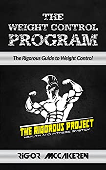 The Weight Control Program: The Rigorous Guide to Weight Loss by [McCakeren, Rigor]