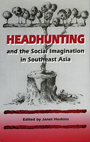 Headhunting and the Social Imagination in Southeast Asia