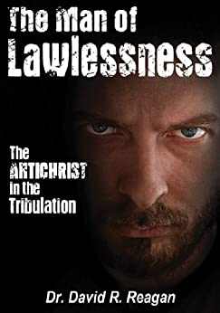 The Man of Lawlessness: The Antichrist in the Tribulation by [Reagan, David]