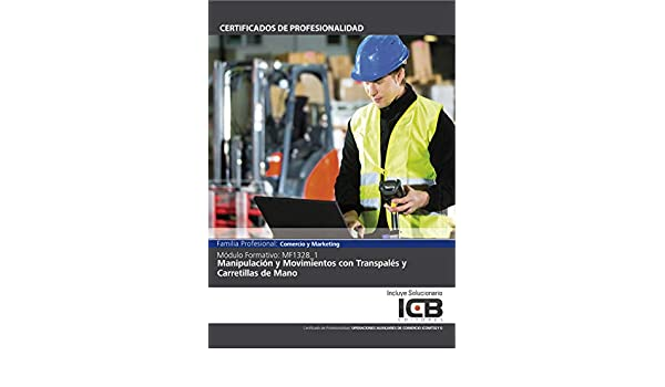 MF1328_1: MANIPULACIÓN Y MOVIMIENTOS CON TRANSPALÉS Y CARRETILLAS DE MANO (COMT0211) (Spanish Edition), Direccionate Estrategias Empresariales S.L., ...