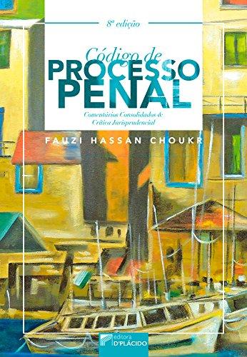 Código de Processo Penal: Comentários Consolidados e Crítica Jurisprudencial