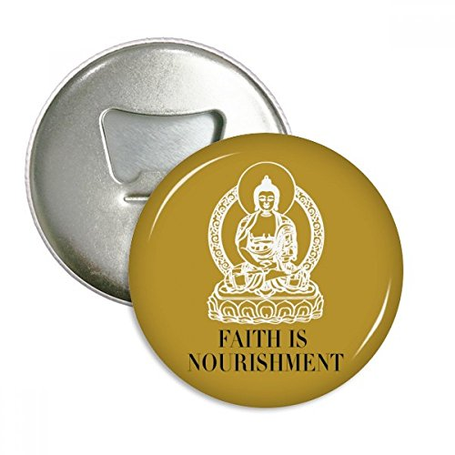 Faith is Mourishment Buddha Quote Buddhism Round Bottle Opener Refrigerator Magnet Badge Button 3pcs Gift by DIYthinker