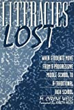 Literacies Lost : When Students Move from a Progressive Middle School to a Traditional High School, Wells, M. Cyrene, 0807734772