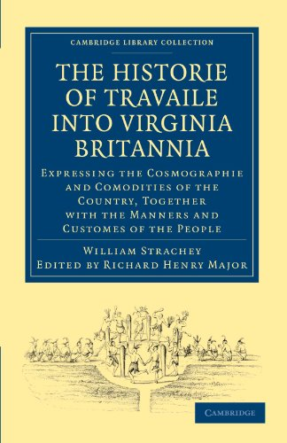 The Historie of Travaile into Virginia Britannia; Expressing the Cosmographie and Comodities of the Country, Together with the Manners and Customes of ... Library Collection - Hakluyt First Series)]()
