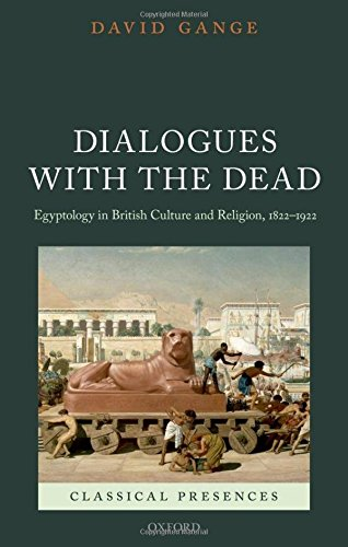 Dialogues with the Dead: Egyptology in British Culture and Religion, 1822-1922 (Classical Presences)