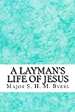 A Layman's Life of Jesus, S. H. M. Byers, 1484866630