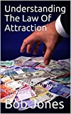 Universal Spirit Press Los Angeles Copyrighted 2017A Bob Jones Book Understanding The Law Of Attraction How To Create Your Own RealityBy Bob Jones Author Of No Empty Spaces The Fire WithinPractising Presence Feeling The Spirit Allowing Abundance Find...