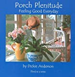 img - for Porch Plenitude: Feeling Good Everyday by Dickie Anderson (2004-12-15) book / textbook / text book