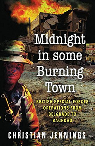 Download Midnight in Some Burning Town : British Special Forces Operations from Belgrade to Baghdad pdf