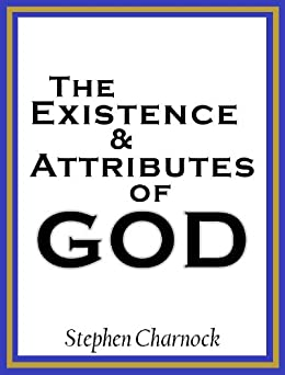 The Existence and Attributes of God by [Charnock, Stephen]