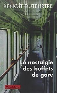 La nostalgie des buffets de gare par Benoît Duteurtre