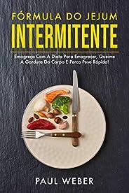 Fórmula Do Jejum Intermitente: Emagreça Com A Dieta Para Emagrecer, Queime A Gordura Do Corpo E Perca Peso Ráp