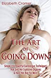 The Art of Going Down: Simple Yet Powerful Cunnilingus Techniques That Give Her Explosive Orgasms & Have Her Beg for More
