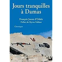 Jours tranquilles à Damas: Chroniques syriennes (French Edition)