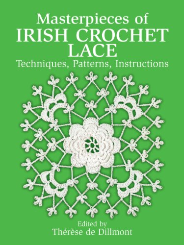 Masterpieces of Irish Crochet Lace: Techniques, Patterns, Instructions (Dover Knitting, Crochet, Tatting, Lace)