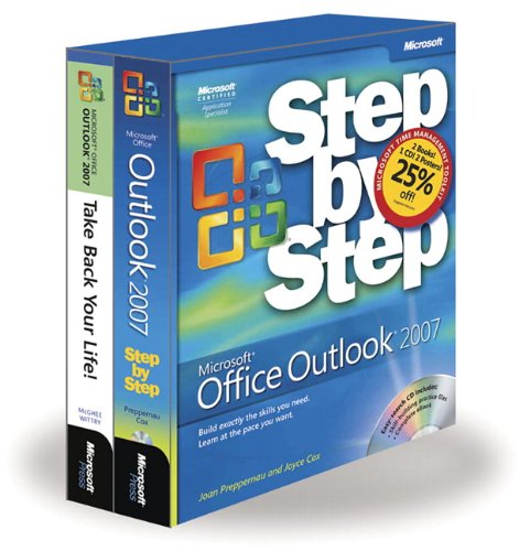 The Time Management Toolkit: Microsoft® Office Outlook® 2007 Step by Step and Take Back Your Life: Microsoft Office Outlook 2007 Step-By-Step/Take Back Your Life! by Microsoft Press