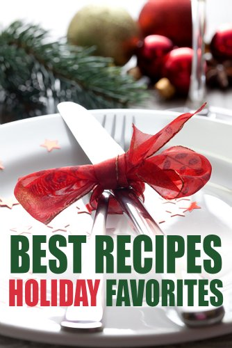 Best Recipes Holiday Favorites (Holiday Cookbook, Christmas Cookbook, Thanksgiving Cookbook, Party Cookbook)
