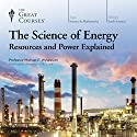 The Science of Energy: Resources and Power Explained Vortrag von Michael E. Wysession, The Great Courses Gesprochen von: Michael E. Wysession