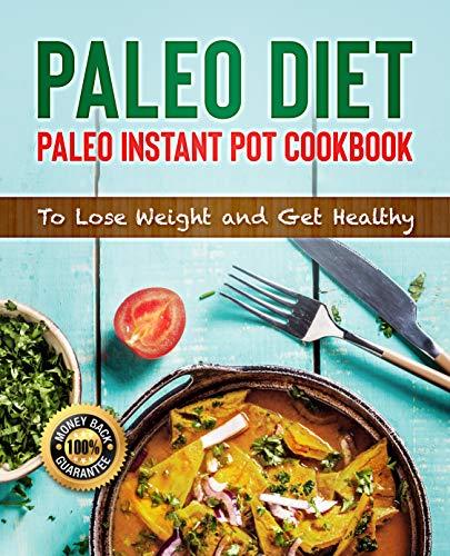 Paleo Diet: Paleo Instant Pot Cookbook: Lose Weight and Get Healthy (Instant Pot Paleo Recipe Cookbook, Paleo Instant Pot Recipes, Paleo Instant Pot Cookbook)