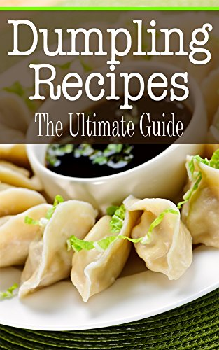 Dumpling Recipes: The Ultimate Guide by [Kombs, Kelly]