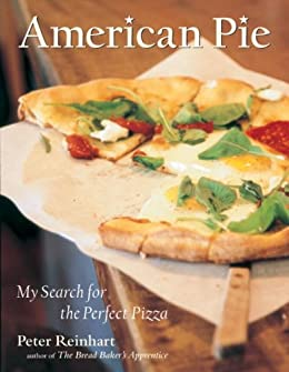 American Pie: My Search for the Perfect Pizza by [Reinhart, Peter]